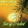 Song Download Inner Circle & Mykal Rose Turn Up Di Weed Mp3