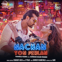 Nachan Ton Pehlan (with B. Praak) Yuvraj Hans