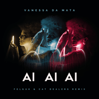 Ai Ai Ai (Felguk & Cat Dealers Remix) Vanessa da Mata, Felguk & Cat Dealers
