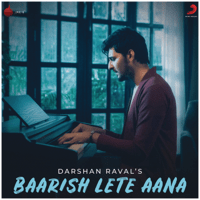 Baarish Lete Aana Darshan Raval song