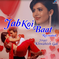 Jab Koi Baat (Recreated Version) Khwahish Gal MP3