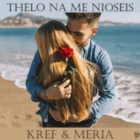Thelo Na Me Nioseis (feat. Meria & Depos) Kref