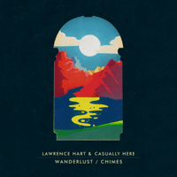 Wanderlust Lawrence Hart & Casually Here