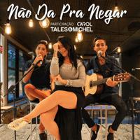 Não da pra Negar (feat. Carol) Tales & Michel