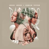 Paraíso (feat. Pabllo Vittar) Lucas Lucco & Pabllo Vittar