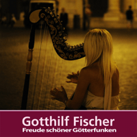 Freude schöner Götterfunken Gotthilf Fischer