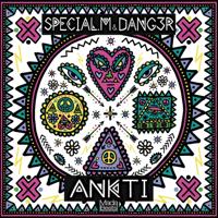 Ankti Dang3r & Special M