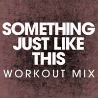Something Just Like This (Workout Mix) Power Music Workout