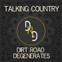 Free Download Dirt Road Degenerates Talking Country Mp3