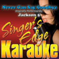 Free Download Singer's Edge Karaoke Never Can Say Goodbye (Originally Performed By Jackson 5) [Karaoke] Mp3
