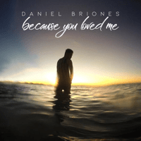Because You Loved Me Daniel Briones
