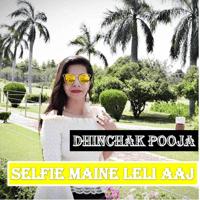 Selfie Maine Leli Aaj Dhinchak Pooja MP3