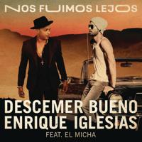 Nos Fuimos Lejos (feat. El Micha) Descemer Bueno & Enrique Iglesias