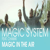 Magic In the Air (feat. Chawki) Magic System song