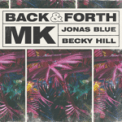 Free Download MK, Jonas Blue & Becky Hill Back & Forth Mp3
