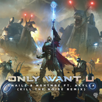 Only Want U (feat. Akylla) [Kill the Noise Remix] Snails, NGHTMRE & Kill the Noise