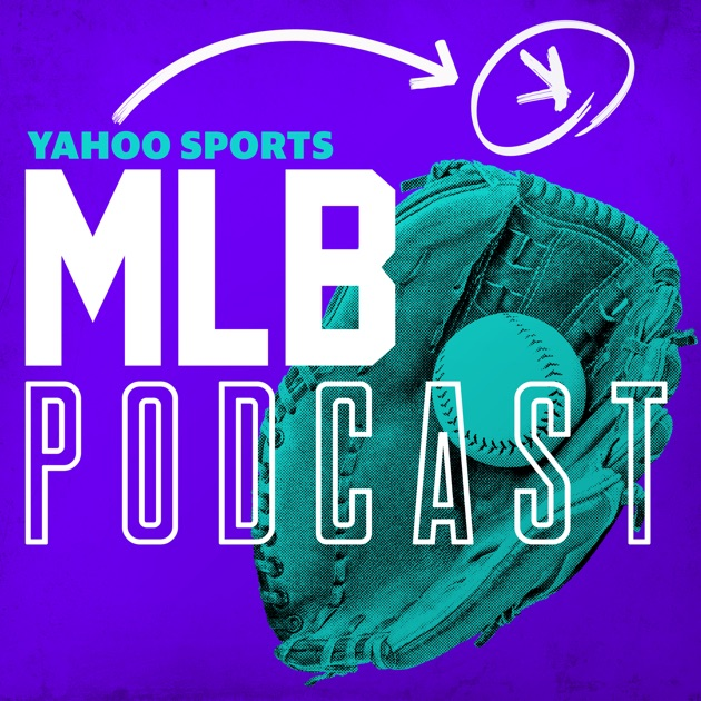 The Yahoo Sports MLB Podcast by Yahoo Sports on Apple Podcasts
