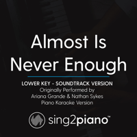 Almost Is Never Enough (Lower Key) Originally Performed by Ariana Grande & Nathan Sykes] [Soundtrack Version] [Piano Karaoke Version] Sing2Piano MP3