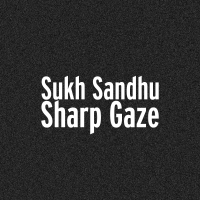Sharp Gaze (feat. Rocky Nagra) Sukh Sandhu