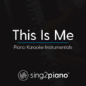 Free Download Sing2Piano This Is Me (Originally Performed by Keala Settle & the Greatest Showman Ensemble) [Piano Karaoke Version] Mp3