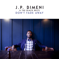 Don't Fade Away J.P. Bimeni & The Black Belts MP3
