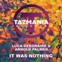 Free Download Luca Debonaire & Arnold Palmer It Was Nothing (Extended Mix) Mp3