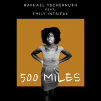 500 Miles (feat. Emily Intsiful) [Cinematic Version] Raphael Tschernuth