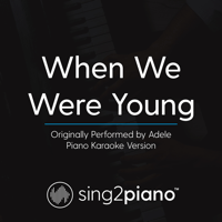 When We Were Young (Originally Performed by Adele) [Piano Karaoke Version] Sing2Piano
