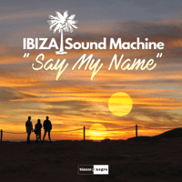 Say My Name (Extended Mix) IBIZA Sound Machine MP3