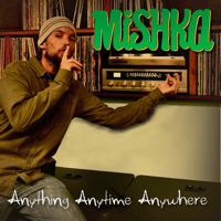 Anything Anytime Anywhere Mishka