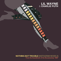 Nothing But Trouble (Instagram Models) Lil Wayne & Charlie Puth MP3