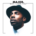 Free Download MAJOR. Why I Love You Mp3