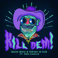 Kill Dem Don Camilo, Isaac Maya & Tor.Ma in Dub