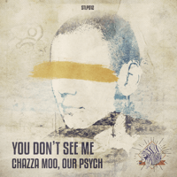 You Don't See Me Chazza Moo & Our Psych MP3