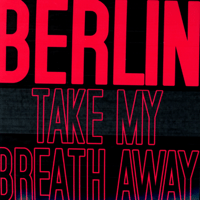 Take My Breath Away (Re-Recorded) Berlin
