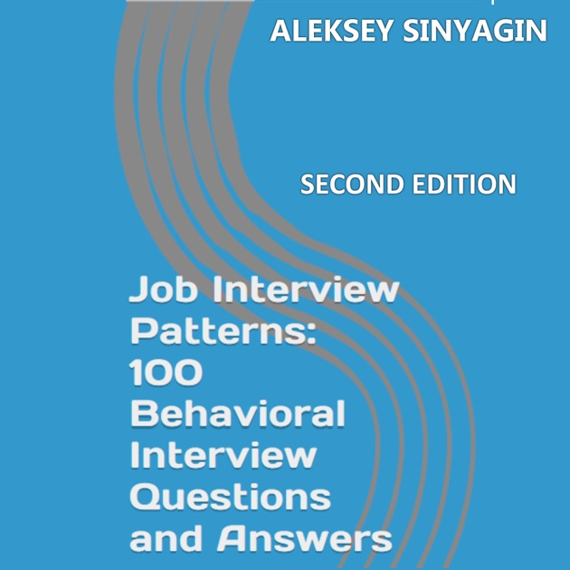 Job Interview Patterns 100 Behavioral Interview Questions and