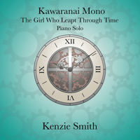 Kawaranai Mono - The Girl Who Leapt Through Time - Piano Solo Kenzie Smith Piano