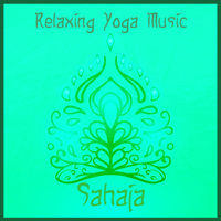 Sahaja (Relaxing Yoga Music) Yoga Music Maestro MP3