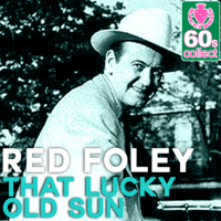 That Lucky Old Sun (Remastered) Red Foley