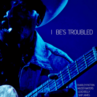 I Be's Troubled Muddy Waters song
