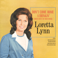 Don't Come Home a-Drinkin' (With Lovin' On Your Mind) Loretta Lynn song