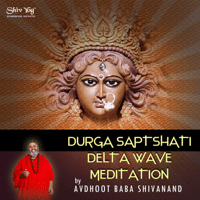 ShivYog Chants Delta Wave Trance Chant Durga Saptshati Meditation Avdhoot Baba Shivanand MP3