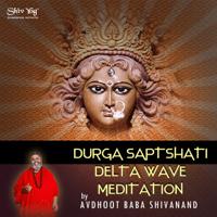 ShivYog Chants Delta Wave Trance Chant Durga Saptshati Meditation Avdhoot Baba Shivanand