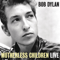 Motherless Children (Live at The Gaslight Café, NYC, 1962) Bob Dylan