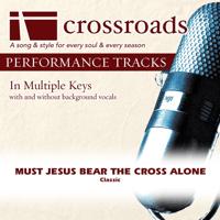 Must Jesus Bear the Cross Alone (Demonstration in B) Crossroads Performance Tracks