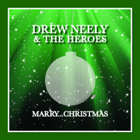 Marry...Christmas Drew Neely & The Heroes
