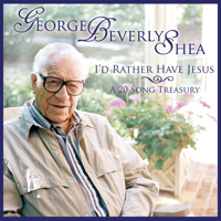 I'd Rather Have Jesus George Beverly Shea