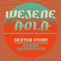 Wejene Aola (feat. Kamasi Washington) Dexter Story