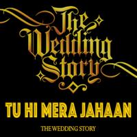 Tu Hi Mera Jahaan (feat. Prajakta Shukre & the Wedding Story) Rajshree Agarwal & Harpreet Bachher
