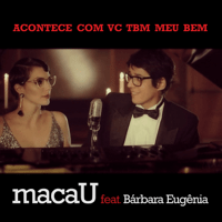 Acontece Com Vc Tbm Meu Bem (feat. Bárbara Eugênia) Macau